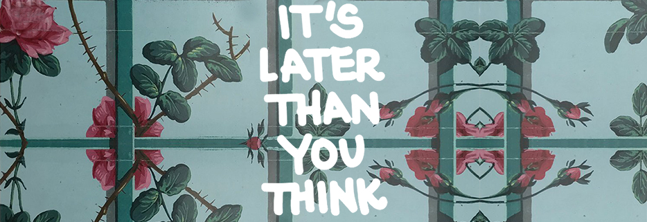 It's Later Than You Think
